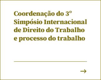 Coordenação do 3º Simpósio Internacional de Direito do Trabalho e processo do trabalho
