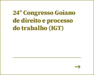 24º Congresso Goiano de direito e processo do trabalho (IGT)