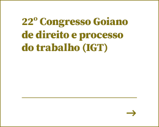 22º Congresso Goiano de direito e processo do trabalho (IGT)