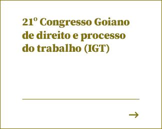 21º Congresso Goiano de direito e processo do trabalho (IGT)