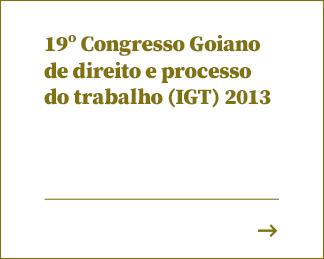19º Congresso Goiano de direito e processo do trabalho (IGT) 2013